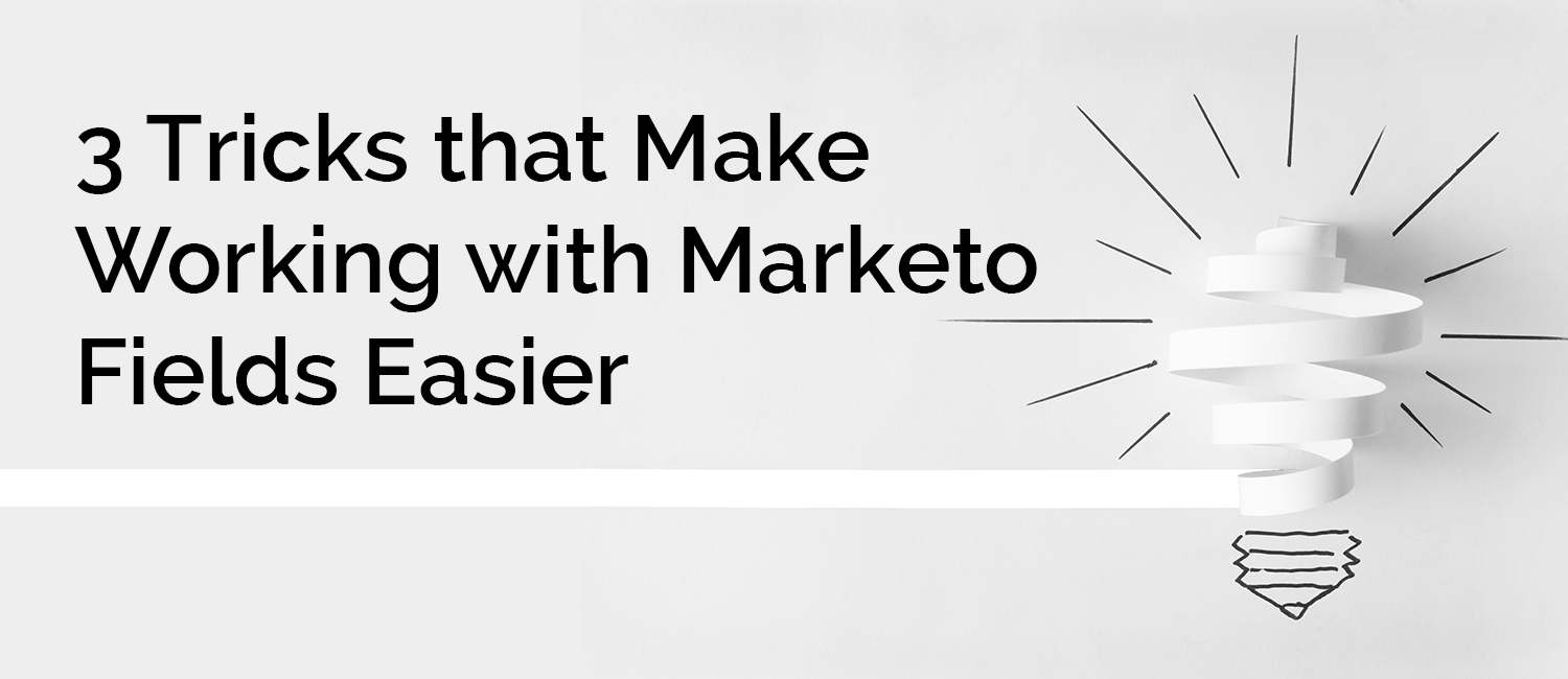 3 Tricks that Make Working with Marketo Fields Easier